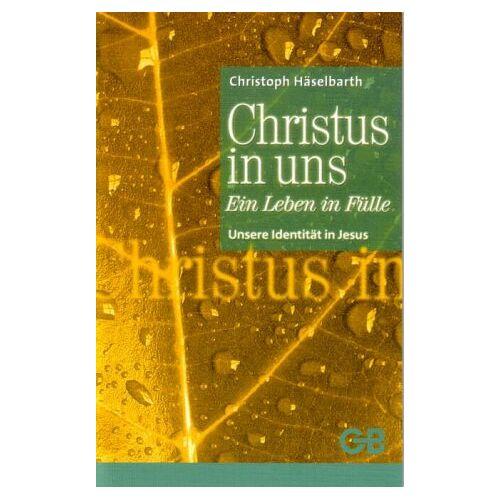 Christoph Häselbarth - Christus in uns: Ein Leben in Fülle / Unsere Identität in Christus - Preis vom 10.05.2021 04:48:42 h