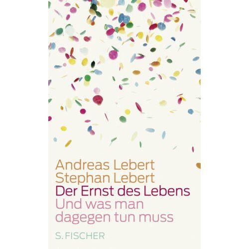 Andreas Lebert - Der Ernst des Lebens: Und was man dagegen tun muss - Preis vom 21.10.2020 04:49:09 h
