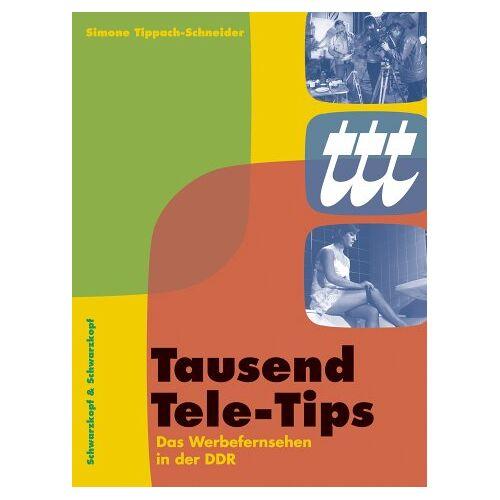 Simone Tippach-Schneider - Tausend Tele-Tips. Das Werbefernsehen in der DDR 1959 bis 1976 - Preis vom 18.04.2021 04:52:10 h