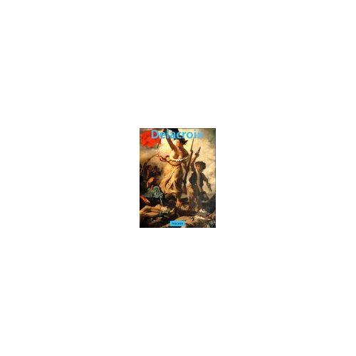 Eugène Delacroix - Eugène Delacroix 1798-1863. Der König der Romantiker - Preis vom 04.10.2020 04:46:22 h