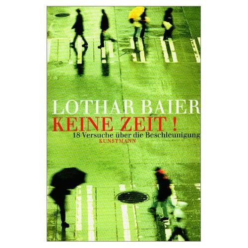 Lothar Baier - Keine Zeit! 18 Versuche über die Beschleunigung. - Preis vom 05.05.2021 04:54:13 h