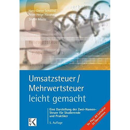Hans-Dieter Schwind - Umsatzsteuer /Mehrwertsteuer - leicht gemacht: Eine Darstellung der Zwei-Namen-Steuer für Studierende und Praktiker - Preis vom 05.05.2021 04:54:13 h