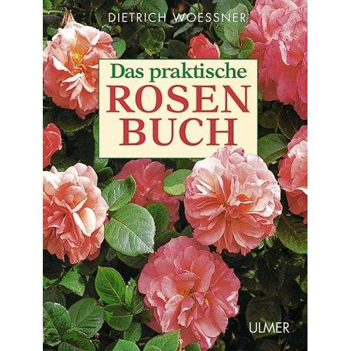 Dietrich Woessner - Das praktische Rosenbuch - Preis vom 28.02.2021 06:03:40 h