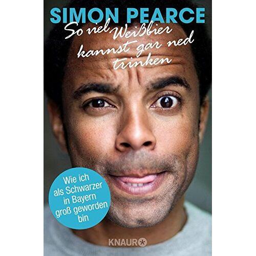 Simon Pearce - So viel Weißbier kannst gar ned trinken: Wie ich als Schwarzer in Bayern groß geworden bin - Preis vom 08.04.2021 04:50:19 h