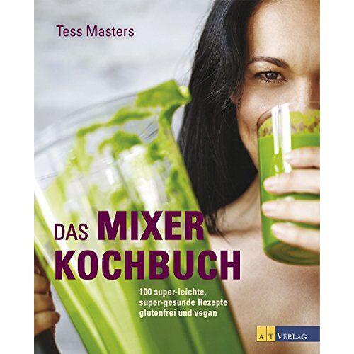 Tess Masters - Das Mixer-Kochbuch: 100 super-leichte, super-gesunde Rezepte glutenfrei und vegan - Preis vom 05.09.2020 04:49:05 h