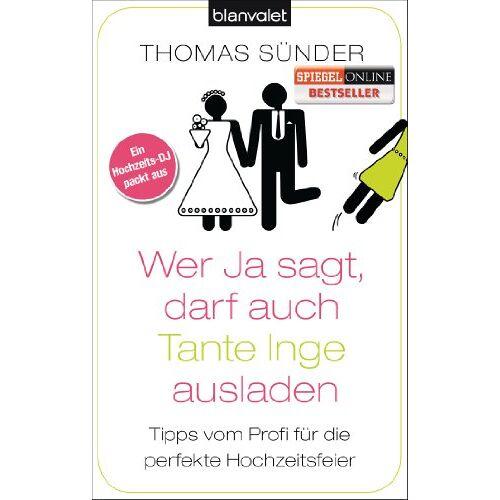Thomas Sünder - Wer Ja sagt, darf auch Tante Inge ausladen: Tipps vom Profi für die perfekte Hochzeitsfeier - Preis vom 22.09.2019 05:53:46 h