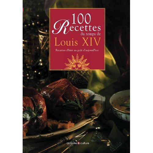 Archives & culture - 100 recettes du temps de Louis XIV : recettes d'hier au goût d'aujourd'hui (Coll Vie d'Autrefois) - Preis vom 07.05.2021 04:52:30 h