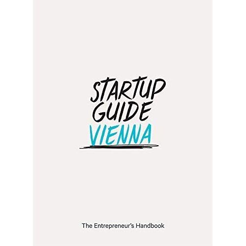 Startup Guides - Startup Guide Vienna - The Entrepreneur's Handbook - Preis vom 15.05.2021 04:43:31 h