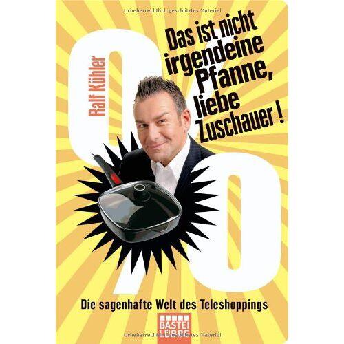 Ralf Kühler - Das ist nicht irgendeine Pfanne, liebe Zuschauer!: Die sagenhafte Welt des Teleshoppings - Preis vom 01.03.2021 06:00:22 h