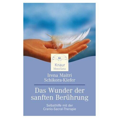 Schikora-Kiefer, Irena M. - Das Wunder der sanften Berührung: Selbsthilfe mit der Craniosacral-Therapie - Preis vom 06.05.2021 04:54:26 h