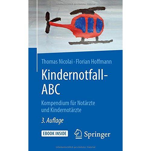 Thomas Nicolai - Kindernotfall-ABC: Kompendium für Notärzte und Kindernotärzte - Preis vom 27.02.2020 05:58:25 h