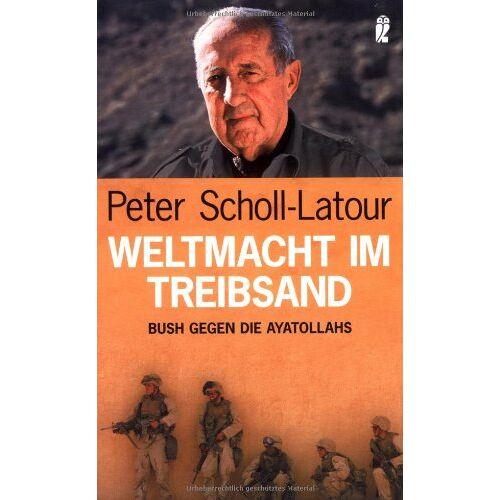 Peter Scholl-Latour - Weltmacht im Treibsand. Bush gegen die Ayatollahs. - Preis vom 28.02.2021 06:03:40 h