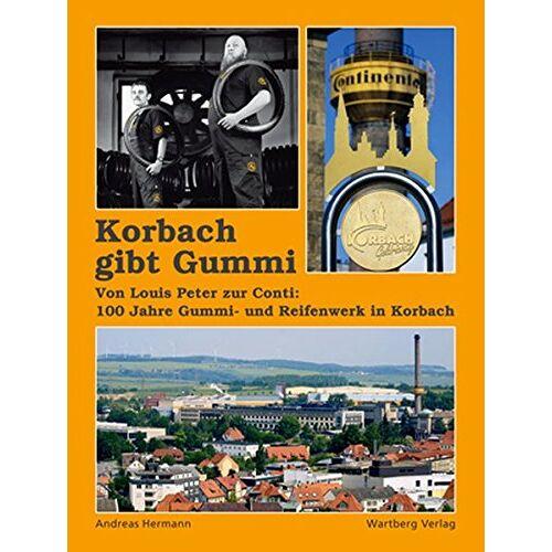 Andreas Hermann - Korbach gibt Gummi - Von Louis Peter zur Conti: 100 Jahre Gummi und Reifenwerk in Korbach - Preis vom 03.05.2021 04:57:00 h