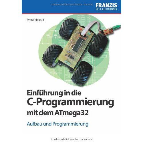Sven Feldkord - Einführung in die C-Programmierung mit dem ATmega32: Aufbau und Programmierung - Preis vom 25.05.2020 05:02:06 h