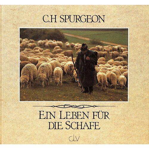 Spurgeon, Charles Haddon - Ein Leben für die Schafe. Ausgewählte Texte aus Predigten von C. H. Spurgeon - Preis vom 13.05.2021 04:51:36 h