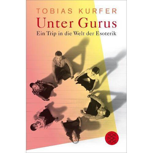Tobias Kurfer - Unter Gurus: Ein Trip in die Welt der Esoterik - Preis vom 12.05.2021 04:50:50 h