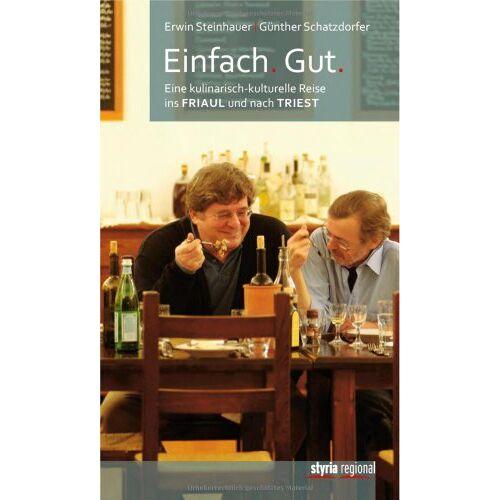 Günther Schatzdorfer - Einfach. Gut.: Eine kulinarisch-kulturelle Reise ins Friaul und nach Triest - Preis vom 20.10.2020 04:55:35 h