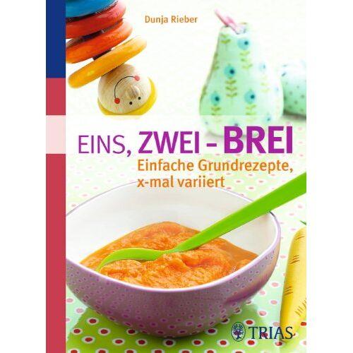 Dunja Rieber - Eins, zwei - Brei!: Einfache Grundrezepte, x-mal variiert - Preis vom 16.04.2021 04:54:32 h