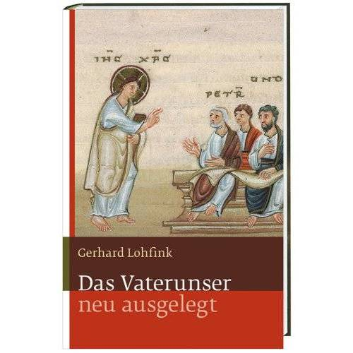 Gerhard Lohfink - Das Vaterunser: neu ausgelegt - Preis vom 12.04.2021 04:50:28 h