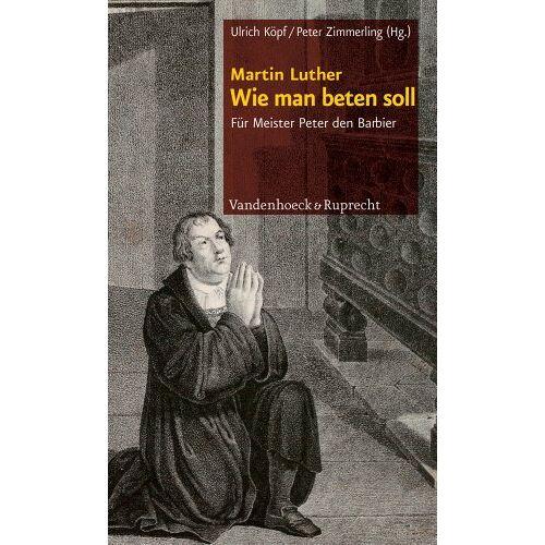 Martin Luther - Wie man beten soll: Für Meister Peter den Barbier - Preis vom 21.10.2020 04:49:09 h