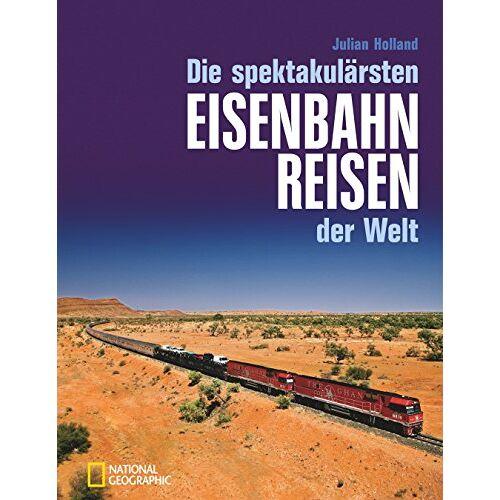 Julian Holland - Die spektakulärsten Eisenbahnreisen der Welt - Preis vom 08.04.2021 04:50:19 h