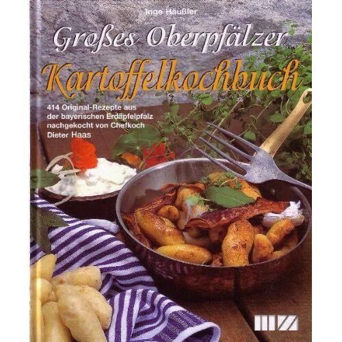 Inge Häußler - Grosses Oberpfälzer Kartoffelkochbuch: 414 Original-Rezepte aus der bayerischen Erdäpfelpfalz - Preis vom 21.10.2020 04:49:09 h