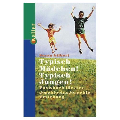 Susan Gilbert - Typisch Mädchen! Typisch Jungen! - Preis vom 21.10.2020 04:49:09 h