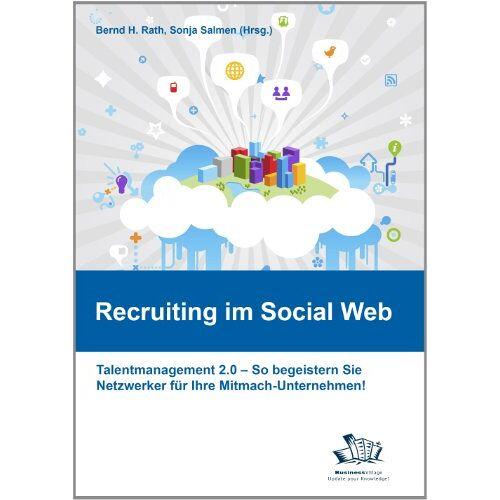 Rath, Bernd H. - Recruiting im Social Web: Talentmanagement 2.0 - So begeistern Sie Netzwerker für Ihr Mitmach-Unternehmen! - Preis vom 30.09.2020 04:49:21 h