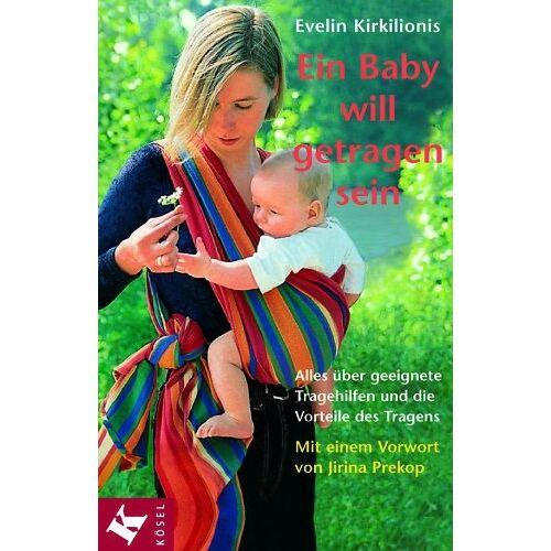Evelin Kirkilionis - Ein Baby will getragen sein. Alles über geeignete Tragehilfen und die Vorteile des Tragens - Preis vom 12.05.2021 04:50:50 h
