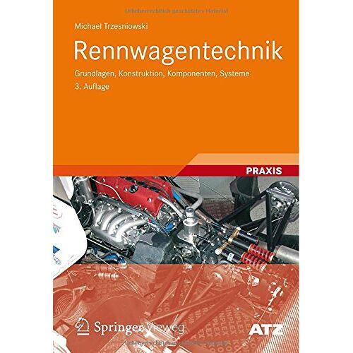 Michael Trzesniowski - Rennwagentechnik: Grundlagen, Konstruktion, Komponenten, Systeme (ATZ/MTZ-Fachbuch) - Preis vom 20.10.2020 04:55:35 h