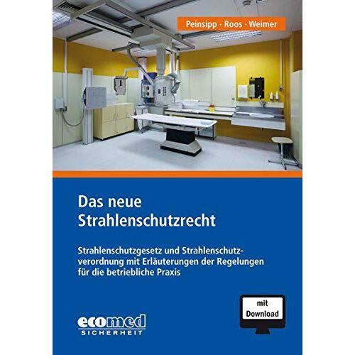 Günter Roos - Das neue Strahlenschutzrecht: Strahlenschutzgesetz und Strahlenschutzverordnung mit Erläuterungen der Regelungen für die betriebliche Praxis - Preis vom 21.01.2020 05:59:58 h