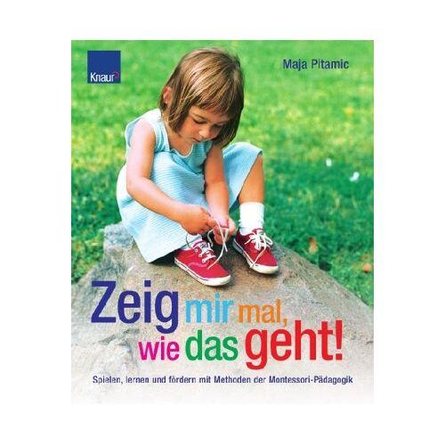 Maja Pitamic - Zeig mir mal, wie das geht!: Spielen, lernen und fördern mit Methoden der Montessori-Pädagogik - Preis vom 06.05.2021 04:54:26 h