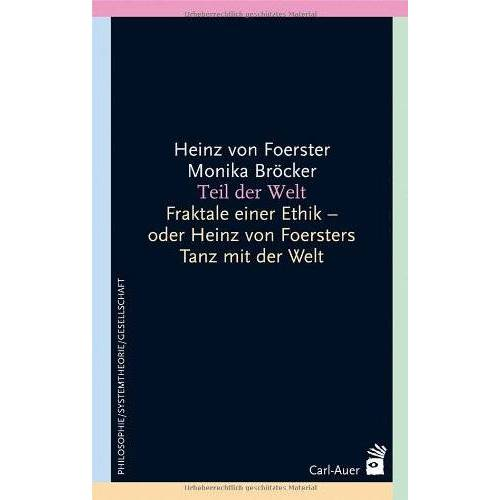 Foerster, Heinz von - Teil der Welt: Fraktale einer Ethik - oder Heinz von Foersters Tanz mit der Welt - Preis vom 18.01.2021 06:04:29 h