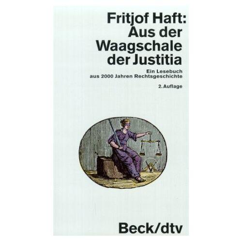 Fritjof Haft - Aus der Waagschale der Justitia. Ein Lesebuch aus 2000 Jahren Rechtsgeschichte. - Preis vom 21.10.2020 04:49:09 h