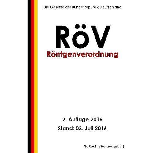 G. Recht - Röntgenverordnung - RöV, 2. Auflage 2016 - Preis vom 10.04.2021 04:53:14 h