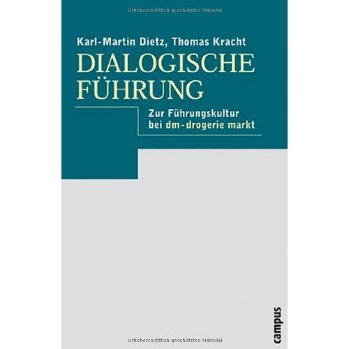 Dietz Dialogische Führung: Grundlagen - Praxis - Fallbeispiel: dm-drogerie markt: Zur Führungskultur bei dm - drogerie markt - Preis vom 26.05.2020 05:00:54 h