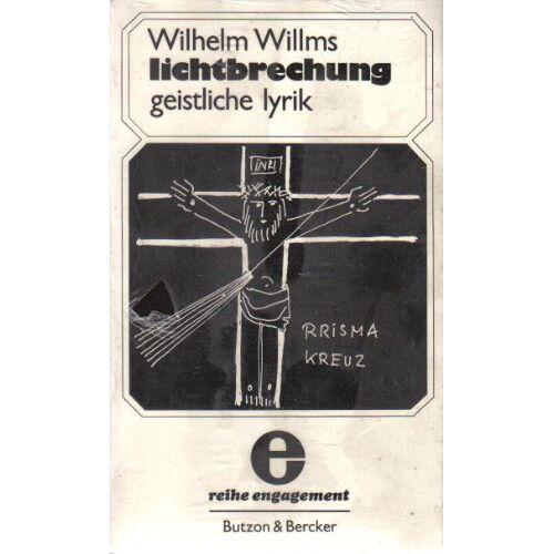 Wilhelm Willms - Lichtbrechung: Geistliche Lyrik - Preis vom 10.04.2021 04:53:14 h