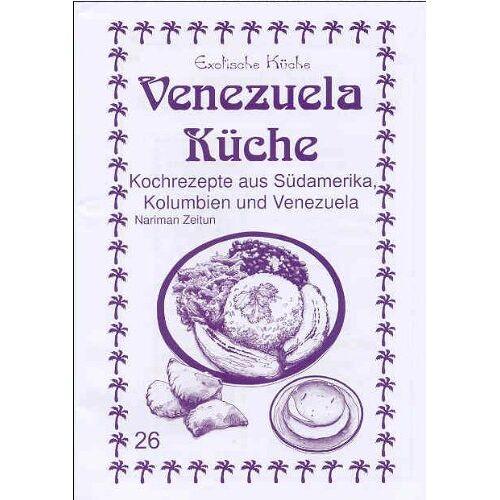Nariman Zeitun - Venezuela Küche: Kochrezepte aus Südamerika, Kolumbien und Venezuela - Preis vom 22.01.2020 06:01:29 h
