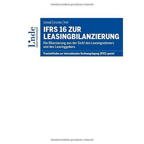 Günter Schnabl - IFRS 16 zur Leasingbilanzierung: Die Bilanzierung aus der Sicht des Leasingnehmers und Leasinggebers - Preis vom 19.04.2021 04:48:35 h