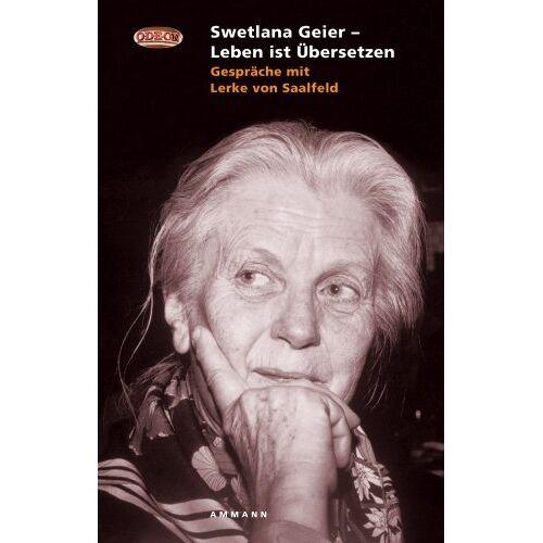 Saalfeld, Lerke von - Swetlana Geier - Leben ist Übersetzen: Gespräche mit Lerke von Saalfeld - Preis vom 05.05.2021 04:54:13 h