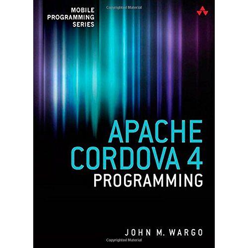 Wargo, John M. - Apache Cordova 4 Programming (Mobile Programming) - Preis vom 06.05.2021 04:54:26 h