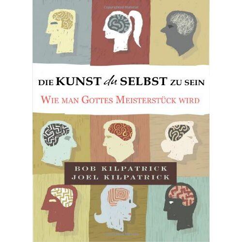 Bob Kilpatrick - Die Kunst du selbst zu sein: Wie man Gottes Meisterstück wird - Preis vom 05.05.2021 04:54:13 h