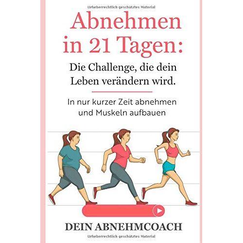 Dein Abnehmcoach - Abnehmen in 21 Tagen: Die Challenge, die dein Leben verändern wird. In nur kurzer Zeit abnehmen und Muskeln aufbauen!: Abnehmen ohne Diät - Preis vom 21.04.2021 04:48:01 h