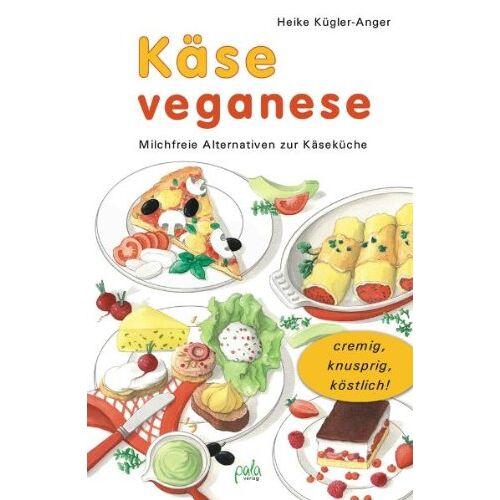 Heike Kügler-Anger - Käse veganese. Milchfreie Alternativen zur Käseküche - Preis vom 10.05.2021 04:48:42 h