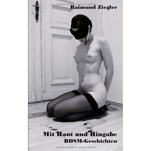 Raimund Ziegler - Mit Haut und Hingabe: BDSM-Geschichten - Preis vom 07.05.2021 04:52:30 h