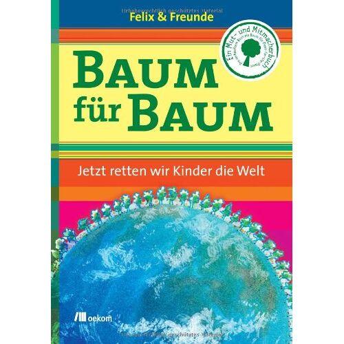 Felix Finkbeiner - Baum für Baum. Jetzt retten wir Kinder die Welt - Preis vom 21.10.2020 04:49:09 h