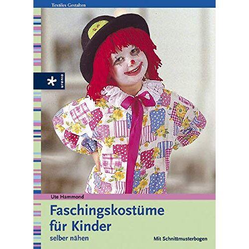 Ute Hammond - Faschingskostüme für Kinder: Selber nähen - Preis vom 26.01.2021 06:11:22 h