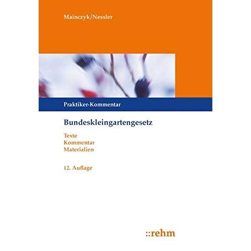 Lorenz Mainczyk - Bundeskleingartengesetz: Praktiker-Kommentar mit ergänzenden Vorschriften - Preis vom 18.10.2020 04:52:00 h