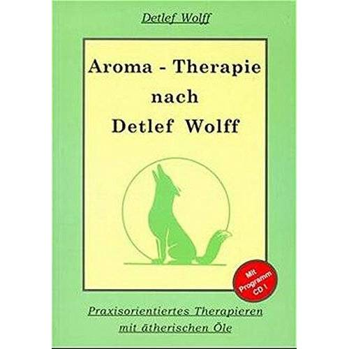 Detlef Wolff - Aromatherapie nach Detlef Wolff: Praxisorientiertes Therapieren mit ätherischen Ölen. Mit Programm zur Berechnung von Ölmischungen - Preis vom 01.11.2020 05:55:11 h