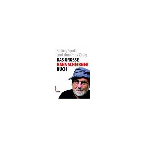 Hans Scheibner - Das große Hans Scheibner-Buch. Satire, Spott und dummes Zeug - Preis vom 13.04.2021 04:49:48 h